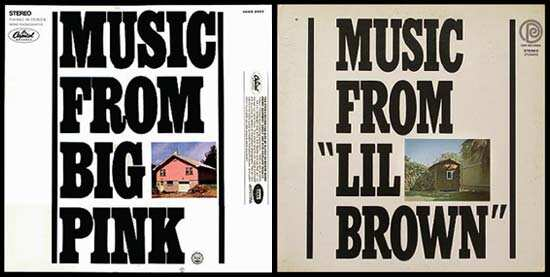 "YOUR MUSIC IS MY MUSIC: Music from ""Lil Brown"" was an African- American reaction to Music From Big Pink (right), the debut album of Canadian- American band, The Band"